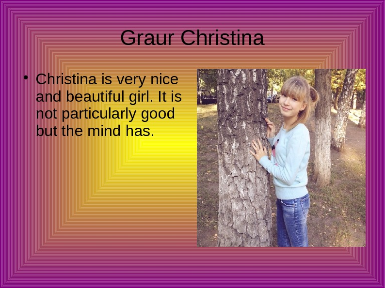 Graur Christina is very nice and beautiful girl. It is not particularly good but