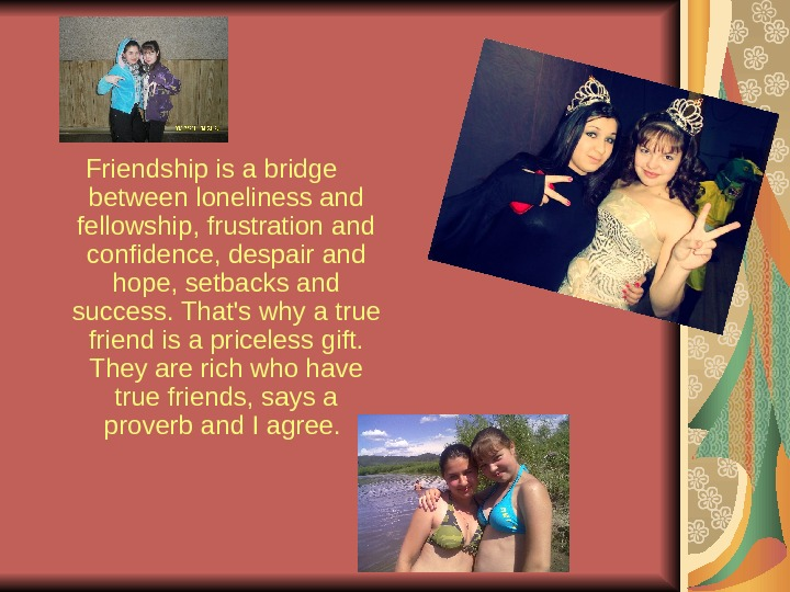 Friendship is a bridge between loneliness and fellowship, frustration and confidence, despair and hope,