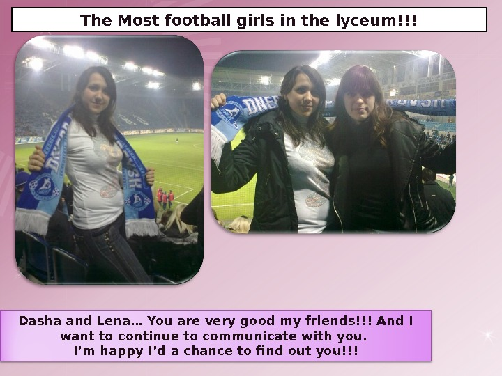 The Most football girls in the lyceum!!! Dasha and Lena… You are very good my friends!!!