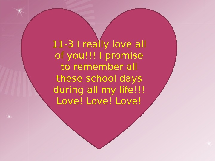 11 -3 I really love all of you!!! I promise to remember all these school days