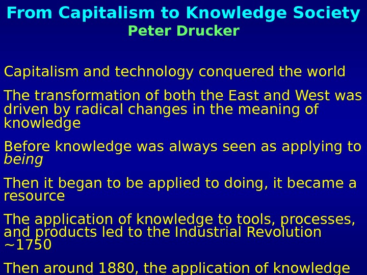 From Capitalism to Knowledge Society Peter Drucker Capitalism and technology conquered the world The