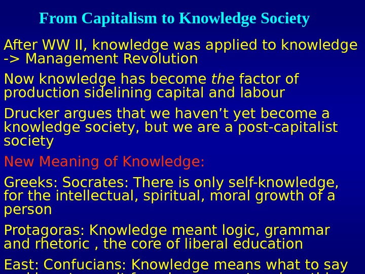 From Capitalism to Knowledge Society After WW II, knowledge was applied to knowledge - Management