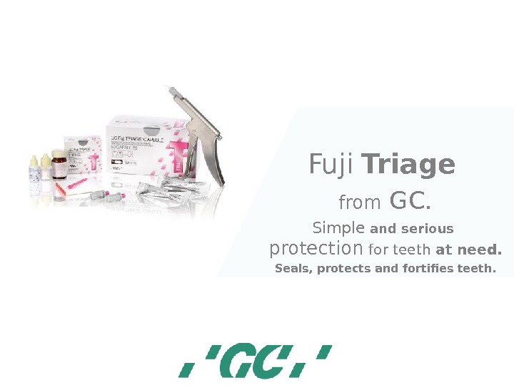 Fuji  Triage  from GC. Simple  and serious  protection  for teeth