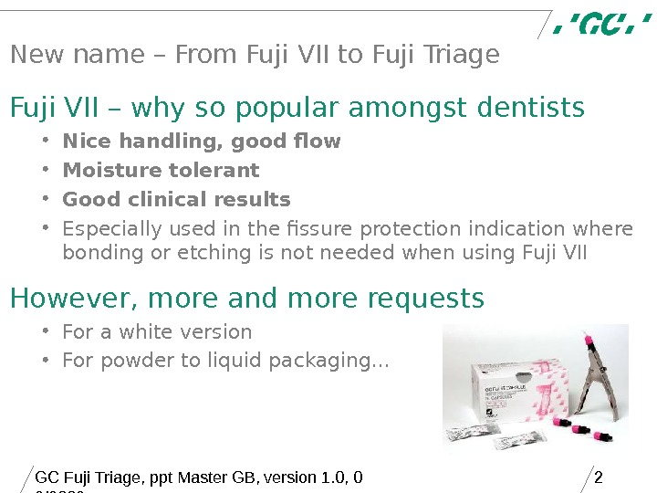 GC Fuji Triage, ppt Master GB, version 1. 0, 0 9/2006 2 New name – From