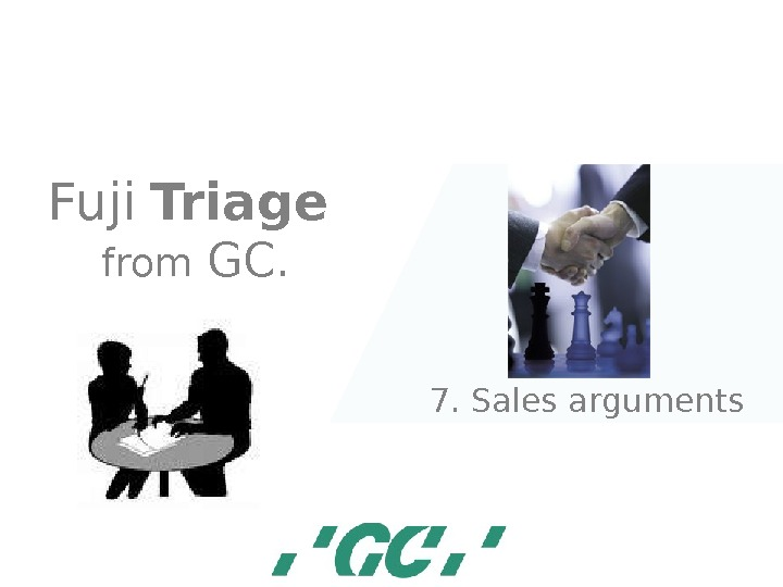 Fuji  Triage  from GC. 7. Sales arguments