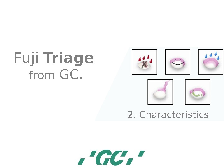 Fuji  Triage  from GC. 2. Characteristics