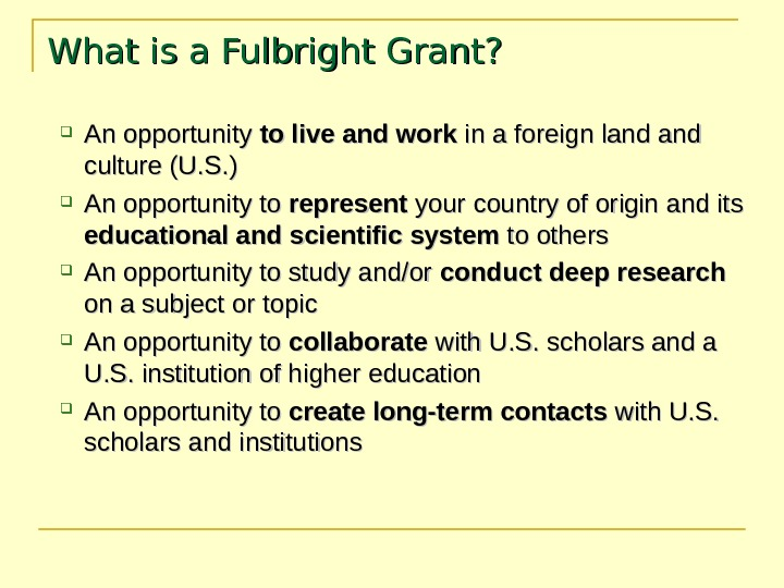 What is a Fulbright Grant?  An opportunity to live and work in a foreign land