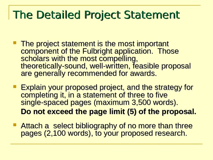 The Detailed Project Statement The project statement is the most important component of the Fulbright application.