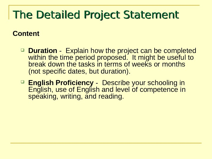 The Detailed Project Statement Content Duration - Explain how the project can be completed within the