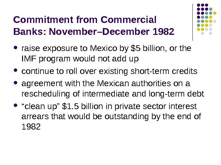 Commitment from Commercial Banks: November–December 1982 raise exposure to Mexico by $5 billion, or the IMF