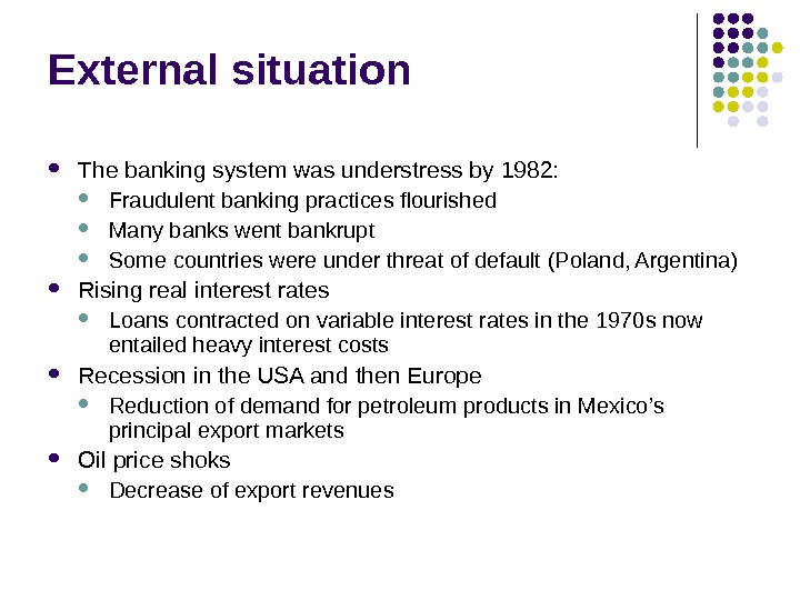 External situation The banking system was understress by 1982:  Fraudulent banking practices flourished Many banks