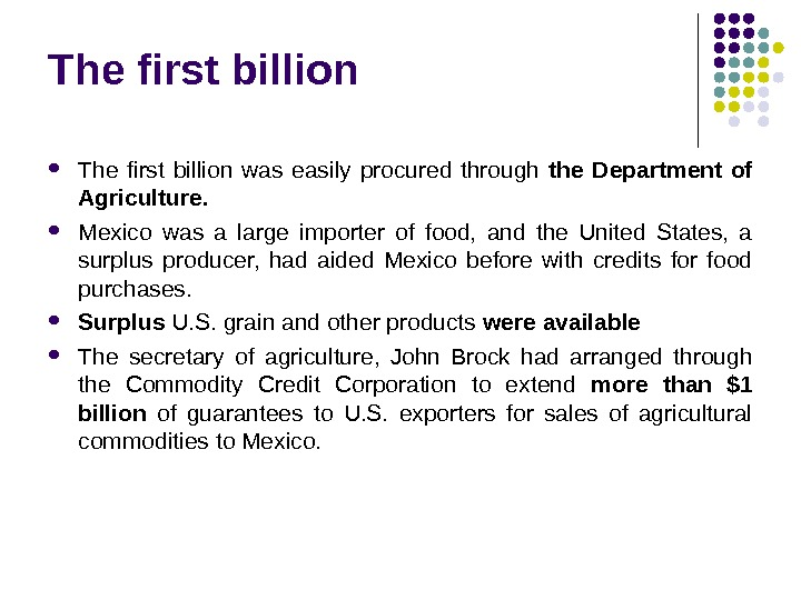 The first billion was easily procured through the Department of Agriculture.  Mexico was a large
