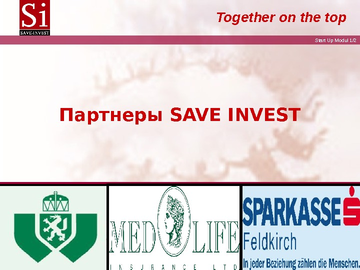 Start Up Modul 1/ 2 Together on the top Партнеры SAVE INVEST