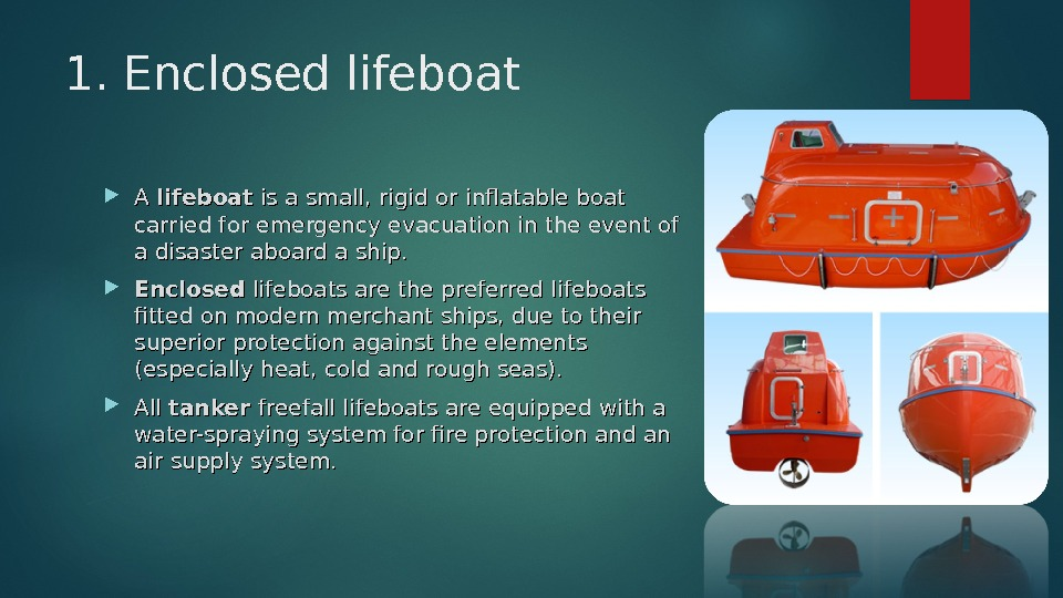 1. Enclosed lifeboat A A lifeboat is a small, rigid or inflatable boat carried for emergency