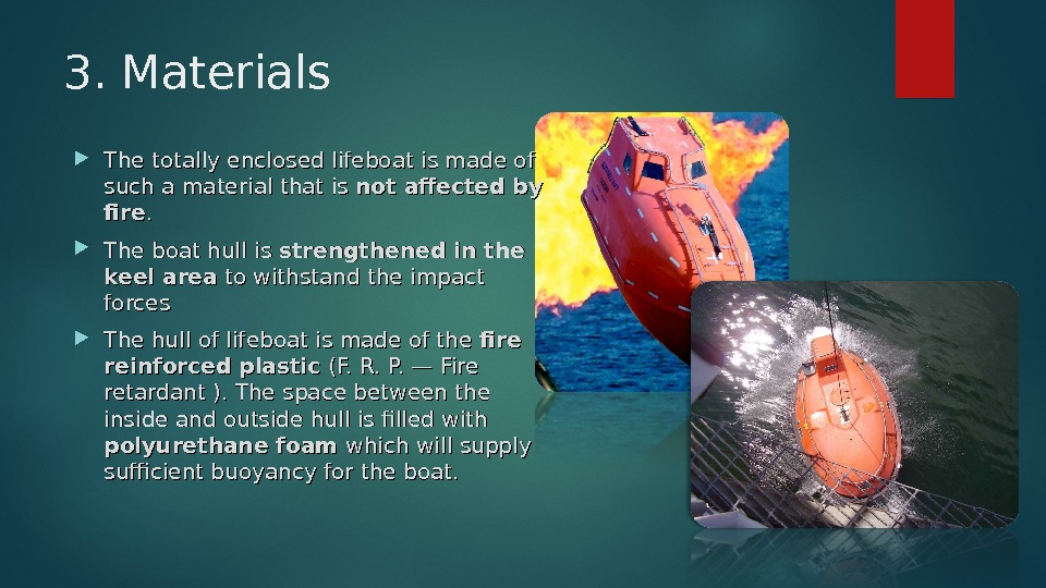 3. Materials The totally enclosed lifeboat is made of such a material that is not affected
