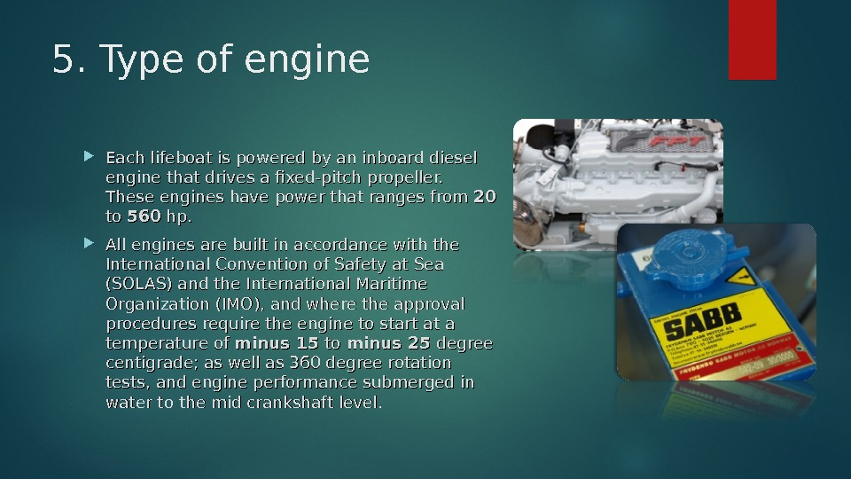 5. Type of engine Each lifeboat is powered by an inboard diesel engine that drives a