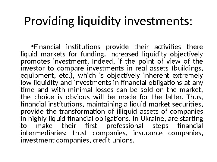 Providing liquidity investments:  • Financial institutions provide their activities there liquid markets for funding.