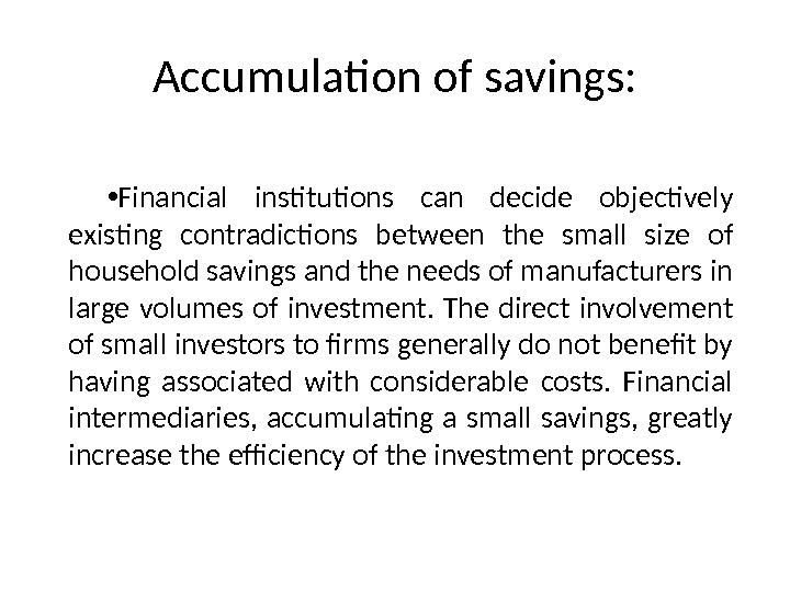 Accumulation of savings:  • Financial institutions can decide objectively existing contradictions between the small size