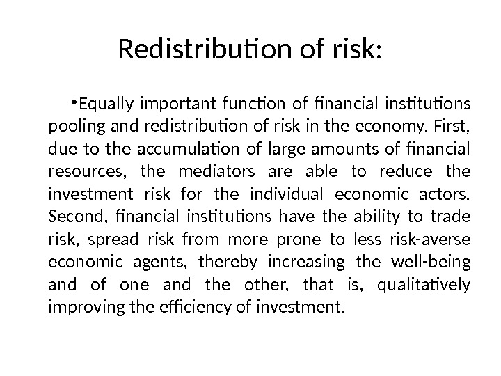 Redistribution of risk:  • Equally important function of financial institutions pooling and redistribution of risk