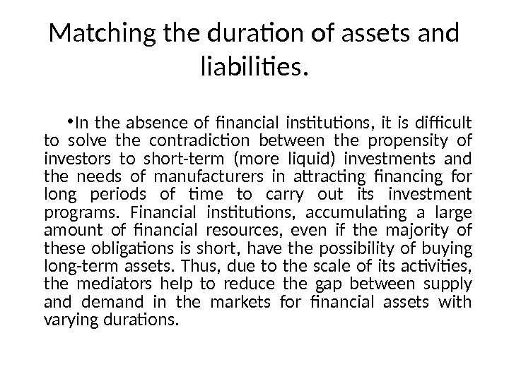 Matching the duration of assets and liabilities.  • In the absence of financial institutions,