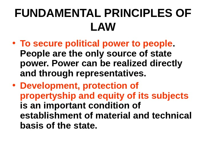 FUNDAMENTAL PRINCIPLES OF LAW • To secure political power to people.  People are