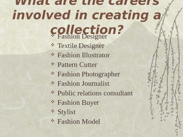 What are the careers involved in creating a collection?  Fashion Designer Textile Designer
