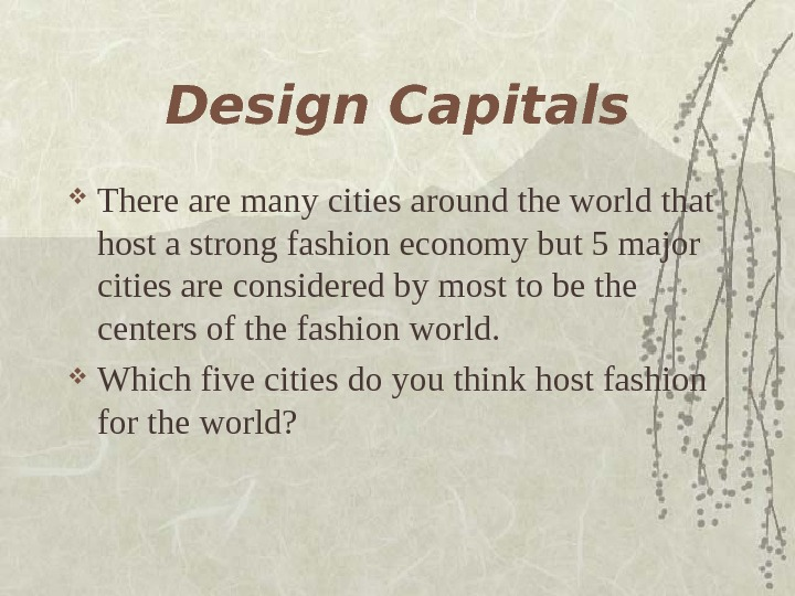 Design Capitals There are many cities around the world that host a strong fashion