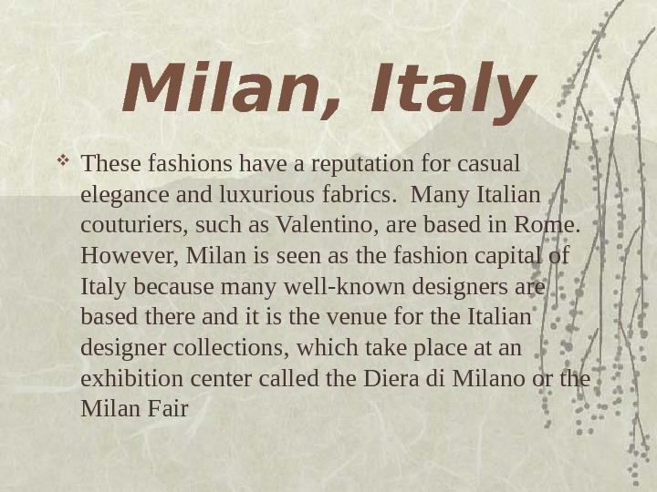 Milan, Italy These fashions have a reputation for casual elegance and luxurious fabrics.