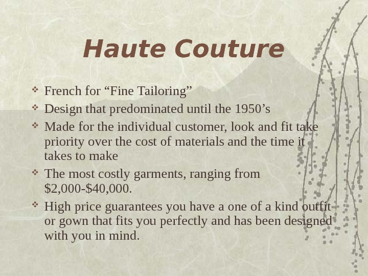 "Haute Couture French for ""Fine Tailoring"" Design that predominated until the 1950's Made for"