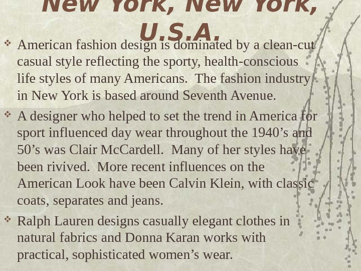 New York,  U. S. A.  American fashion design is dominated by a