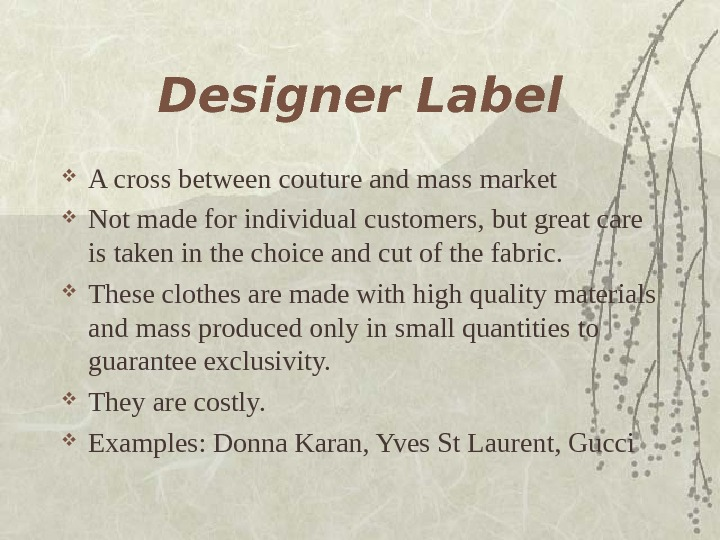 Designer Label A cross between couture and mass market Not made for individual customers,