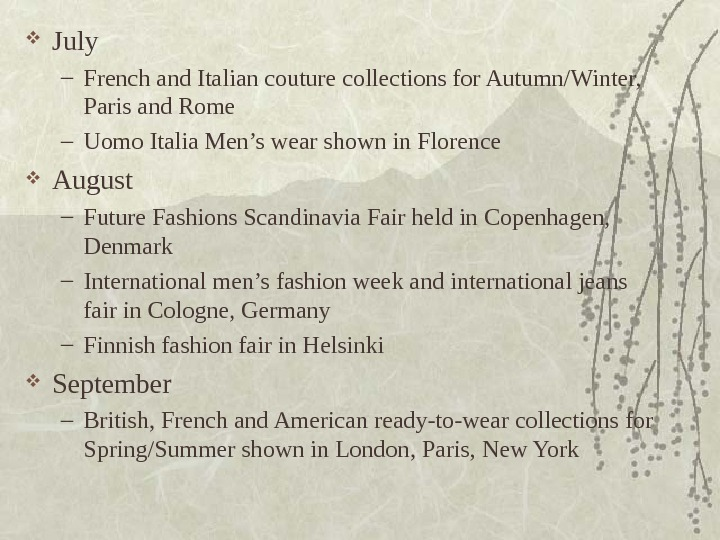 July – French and Italian couture collections for Autumn/Winter,  Paris and Rome –