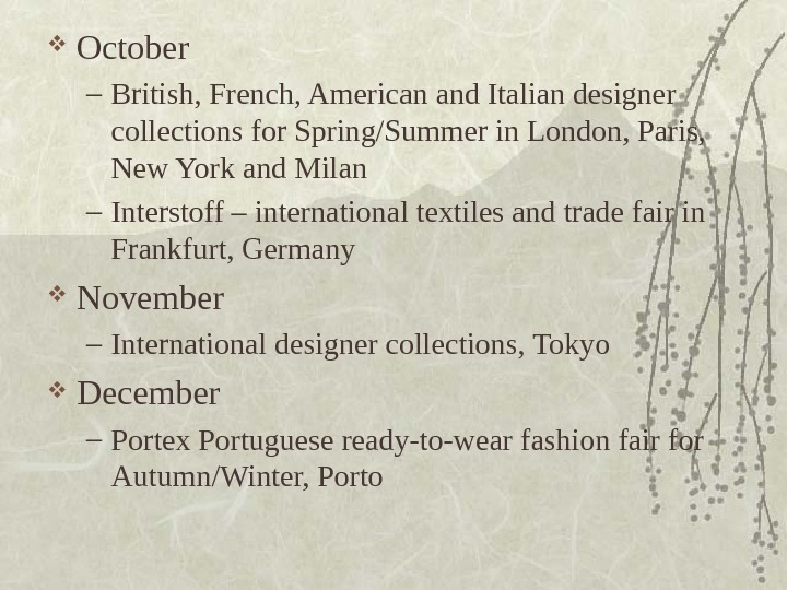 October – British, French, American and Italian designer collections for Spring/Summer in London, Paris,