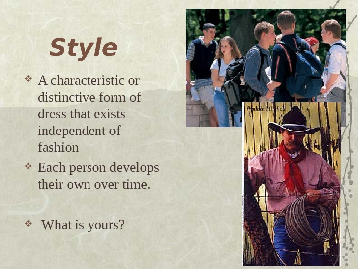 Style A characteristic or distinctive form of dress that exists independent of fashion