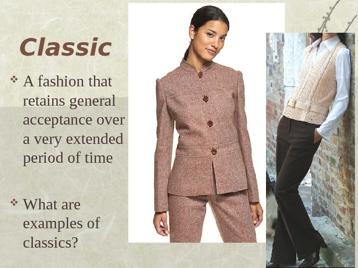 Classic A fashion that retains general acceptance over a very extended period of time