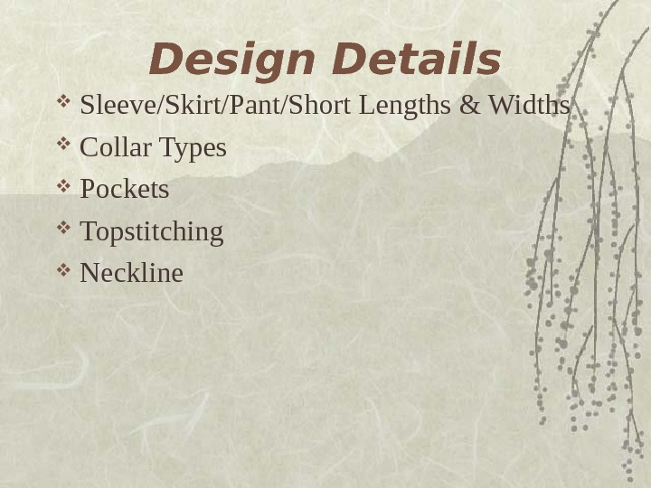 Design Details Sleeve/Skirt/Pant/Short Lengths & Widths Collar Types Pockets Topstitching Neckline