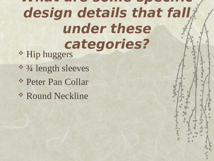 What are some specific design details that fall under these categories?  Hip huggers
