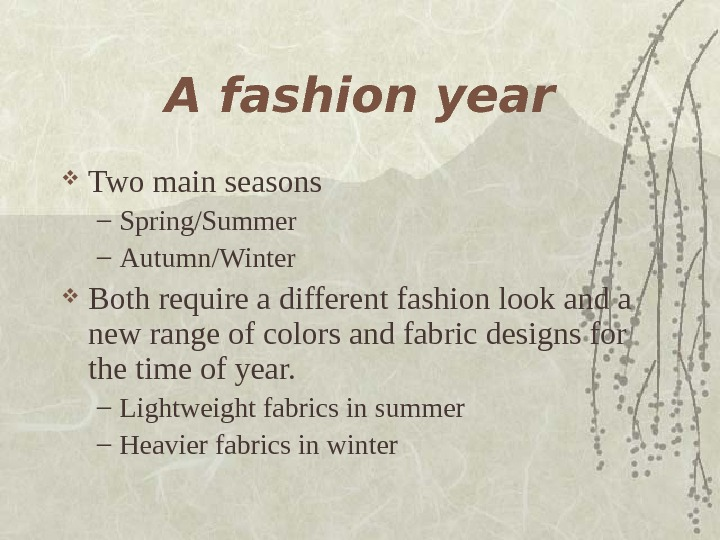 A fashion year Two main seasons – Spring/Summer – Autumn/Winter Both require a different