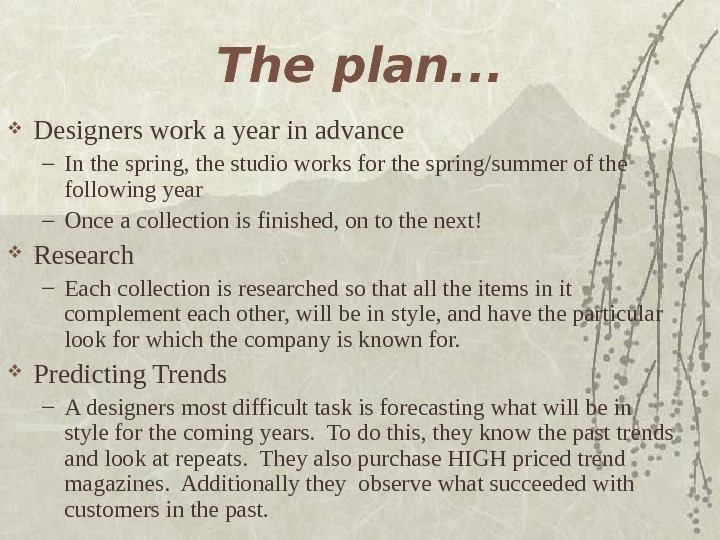 The plan. . .  Designers work a year in advance – In the