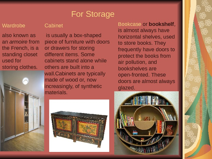 For Storage Wardrobe also known as an armoire from the French, is a standing closet