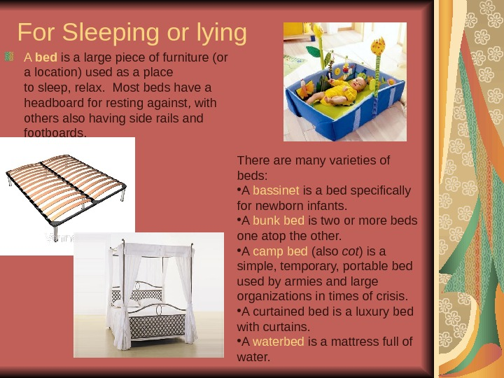 For Sleeping or lying A bed  is a large piece of furniture (or a location)
