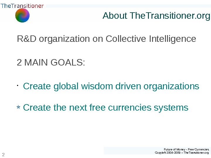 Future of Money - Free Currencies Copyleft 2008 -2009 – The. Transitioner. org 2 About The.
