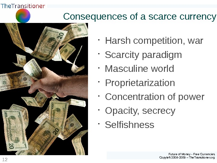 Future of Money - Free Currencies Copyleft 2008 -2009 – The. Transitioner. org 12 Consequences of