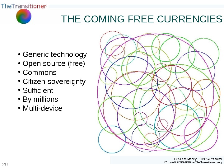 Future of Money - Free Currencies Copyleft 2008 -2009 – The. Transitioner. org 20 THE COMING