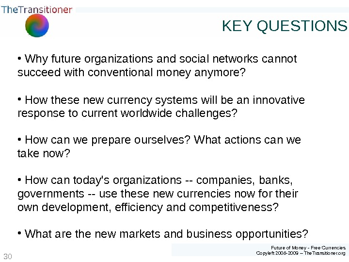 Future of Money - Free Currencies Copyleft 2008 -2009 – The. Transitioner. org 30 KEY QUESTIONS
