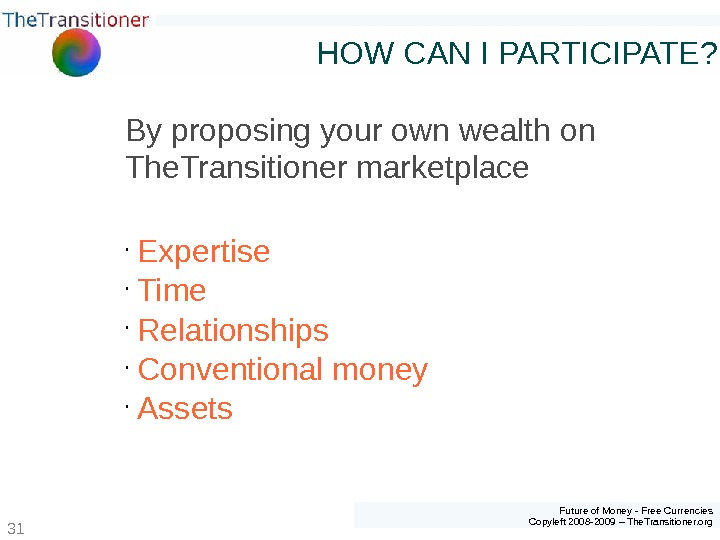 Future of Money - Free Currencies Copyleft 2008 -2009 – The. Transitioner. org 31 HOW CAN