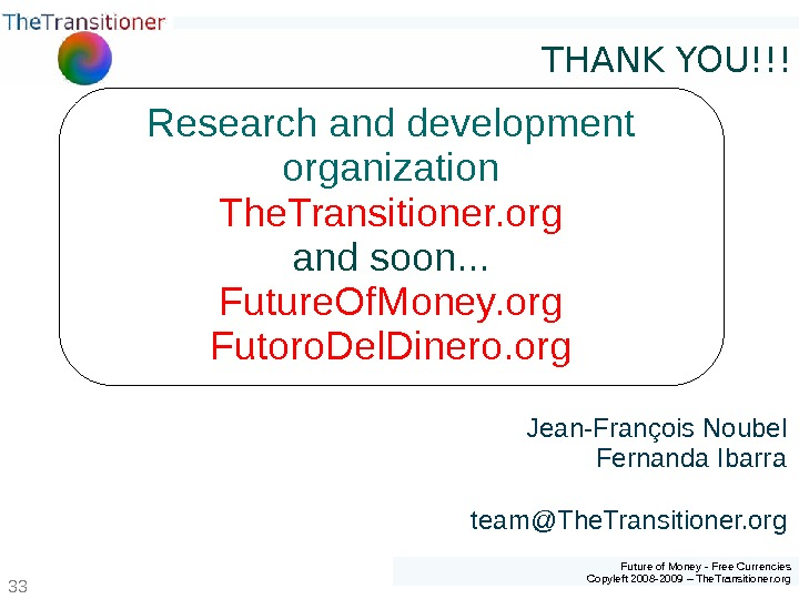 Future of Money - Free Currencies Copyleft 2008 -2009 – The. Transitioner. org 33 Research and