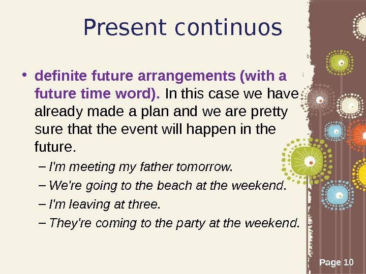 Page 10 Present continuos • definite future arrangements (with a future time word).  In this
