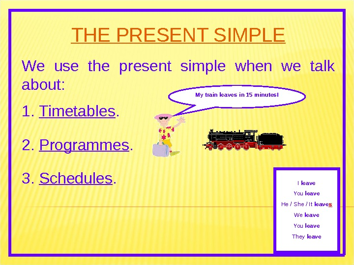 THE PRESENT SIMPLE We use the present simple when we talk about: 2.  Programmes. 3.