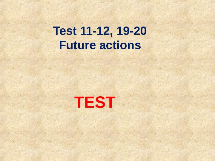 Test 11 -12, 19 -20 Future actions TEST